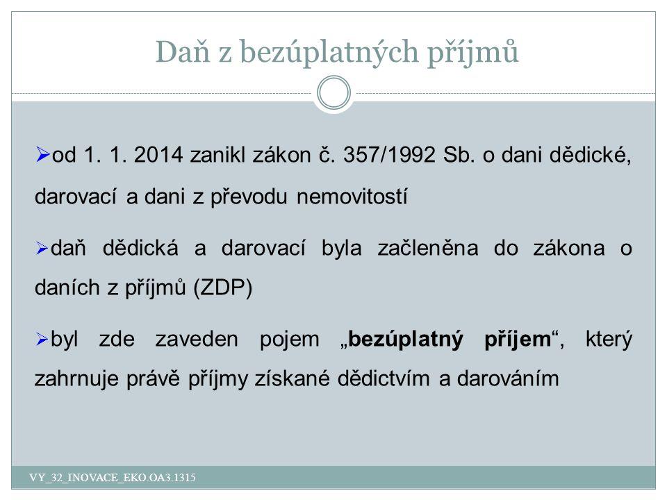 Daň z bezúplatných příjmů  od 1. 1. 2014 zanikl zákon č. 357/1992 Sb. o dani dědické, darovací a dani z převodu nemovitostí  daň dědická a darovací