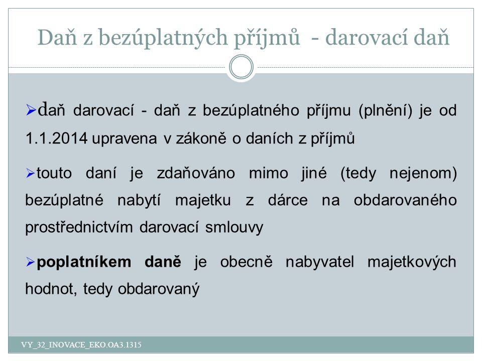 Daň z bezúplatných příjmů - darovací daň  d aň darovací - daň z bezúplatného příjmu (plnění) je od 1.1.2014 upravena v zákoně o daních z příjmů  tou