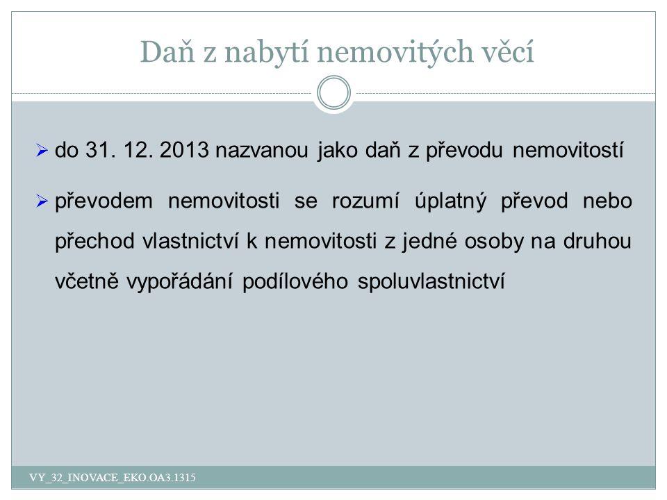 Daň z nabytí nemovitých věcí  do 31. 12. 2013 nazvanou jako daň z převodu nemovitostí  převodem nemovitosti se rozumí úplatný převod nebo přechod vl