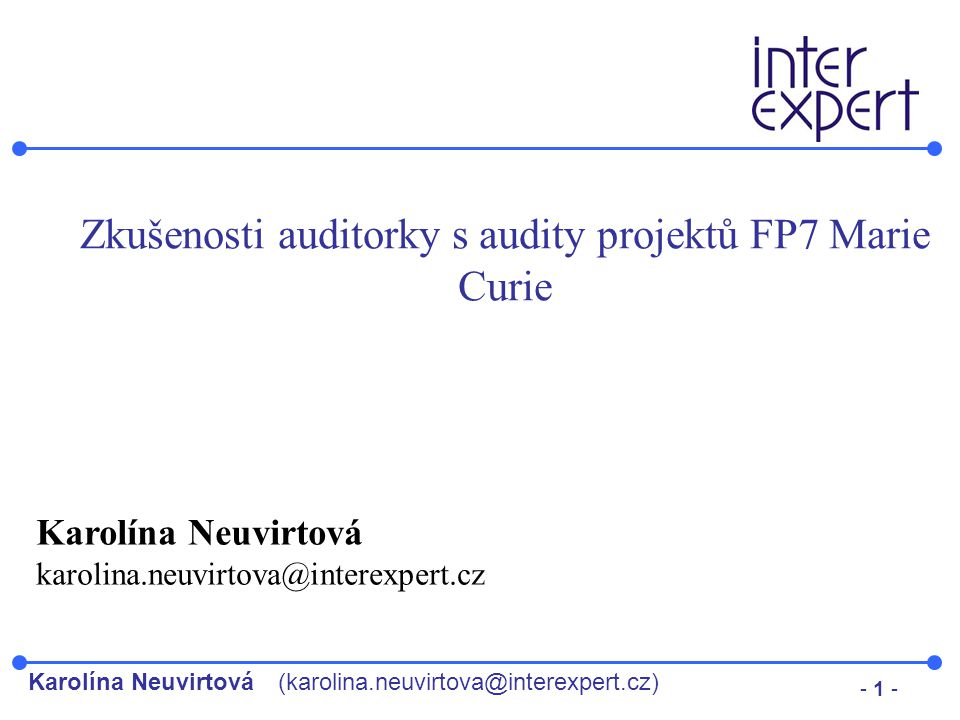 Karolína Neuvirtová(karolina.neuvirtova@interexpert.cz) - 1 - Zkušenosti auditorky s audity projektů FP7 Marie Curie Karolína Neuvirtová karolina.neuv