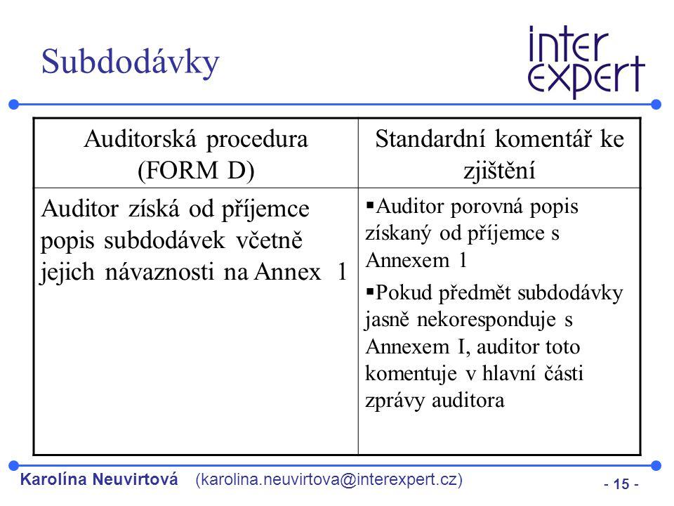 Karolína Neuvirtová(karolina.neuvirtova@interexpert.cz) - 15 - Subdodávky Auditorská procedura (FORM D) Standardní komentář ke zjištění Auditor získá