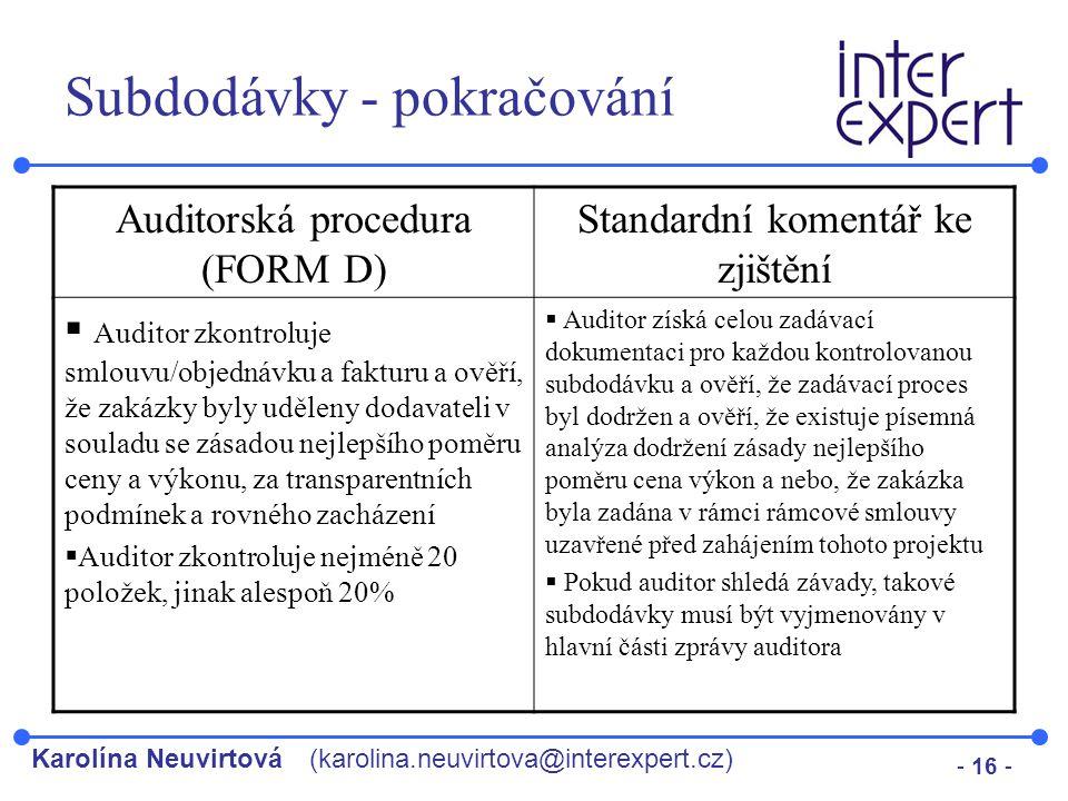 Karolína Neuvirtová(karolina.neuvirtova@interexpert.cz) - 16 - Subdodávky - pokračování Auditorská procedura (FORM D) Standardní komentář ke zjištění
