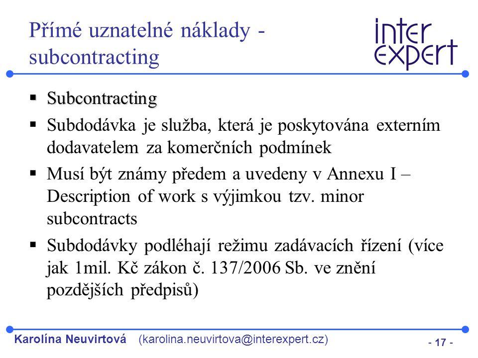 Karolína Neuvirtová(karolina.neuvirtova@interexpert.cz) - 17 - Přímé uznatelné náklady - subcontracting  Subcontracting  Subdodávka je služba, která