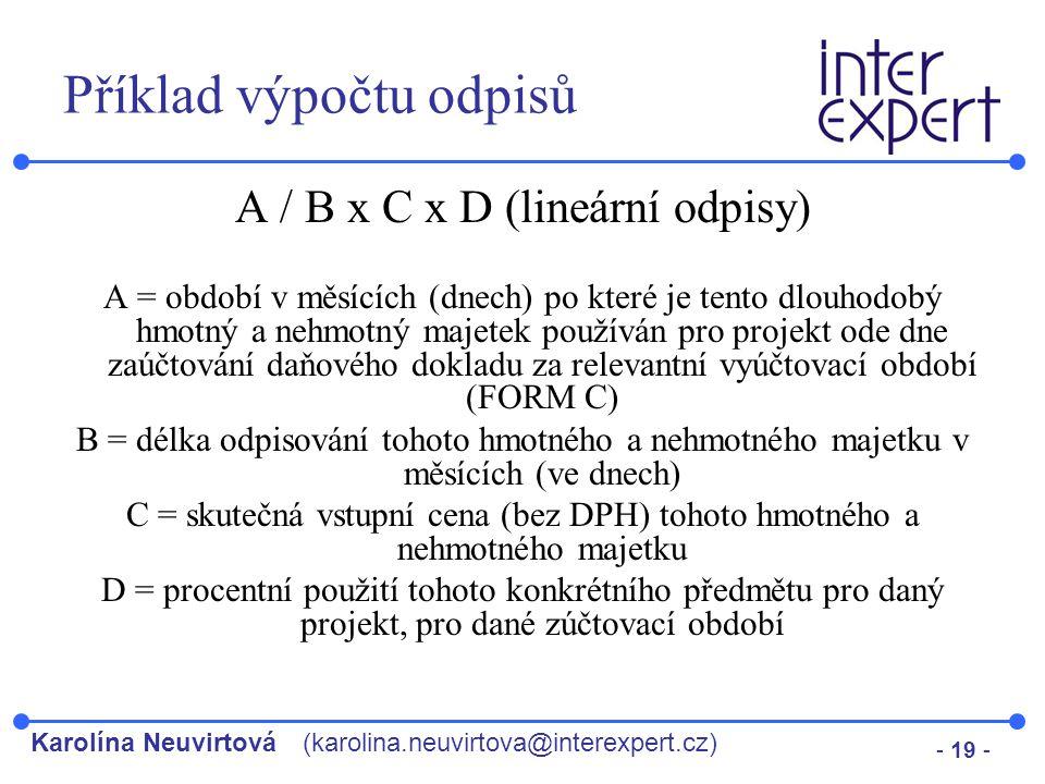 Karolína Neuvirtová(karolina.neuvirtova@interexpert.cz) - 19 - Příklad výpočtu odpisů A / B x C x D (lineární odpisy) A = období v měsících (dnech) po