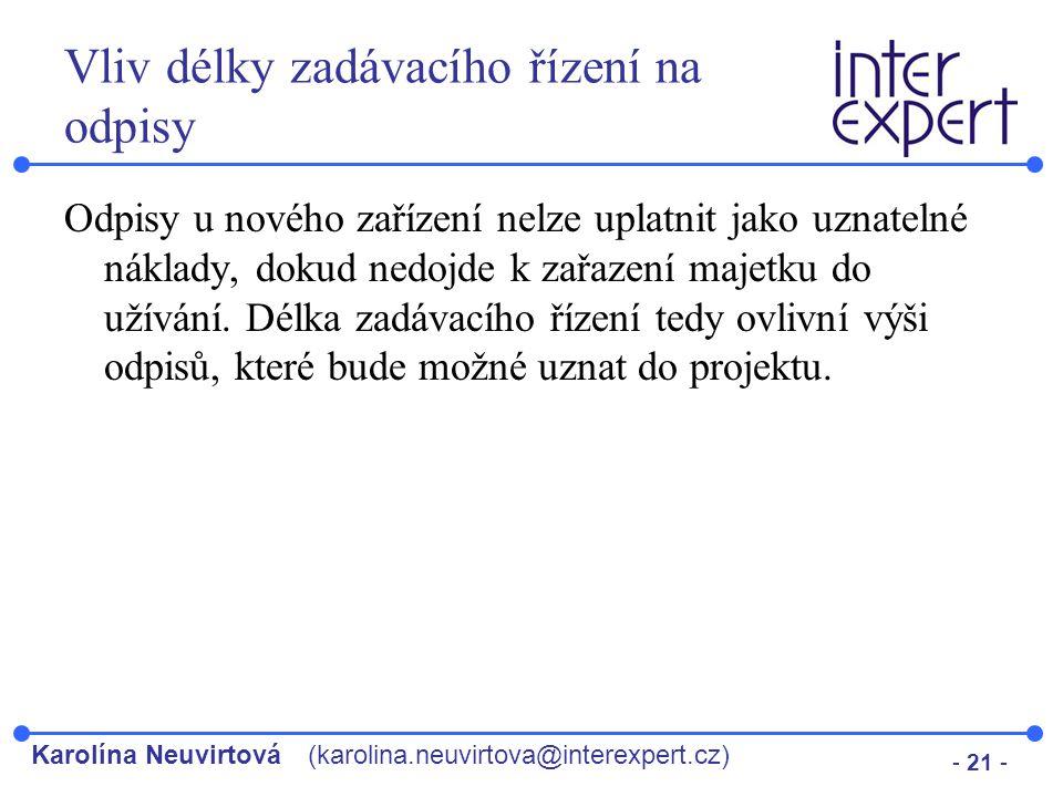 Karolína Neuvirtová(karolina.neuvirtova@interexpert.cz) - 21 - Vliv délky zadávacího řízení na odpisy Odpisy u nového zařízení nelze uplatnit jako uzn