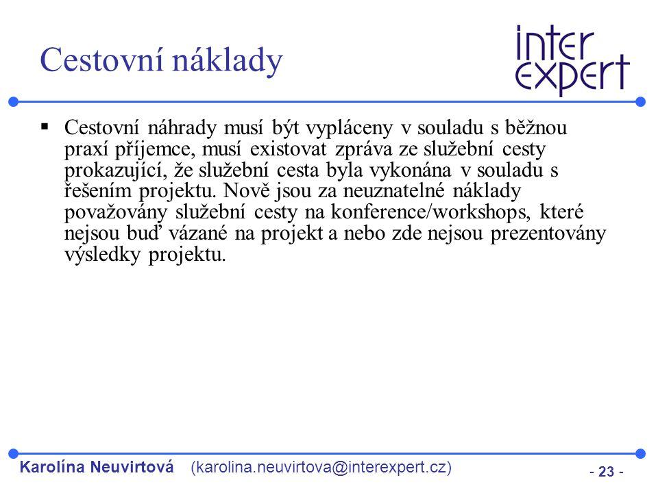 Karolína Neuvirtová(karolina.neuvirtova@interexpert.cz) - 23 - Cestovní náklady  Cestovní náhrady musí být vypláceny v souladu s běžnou praxí příjemc