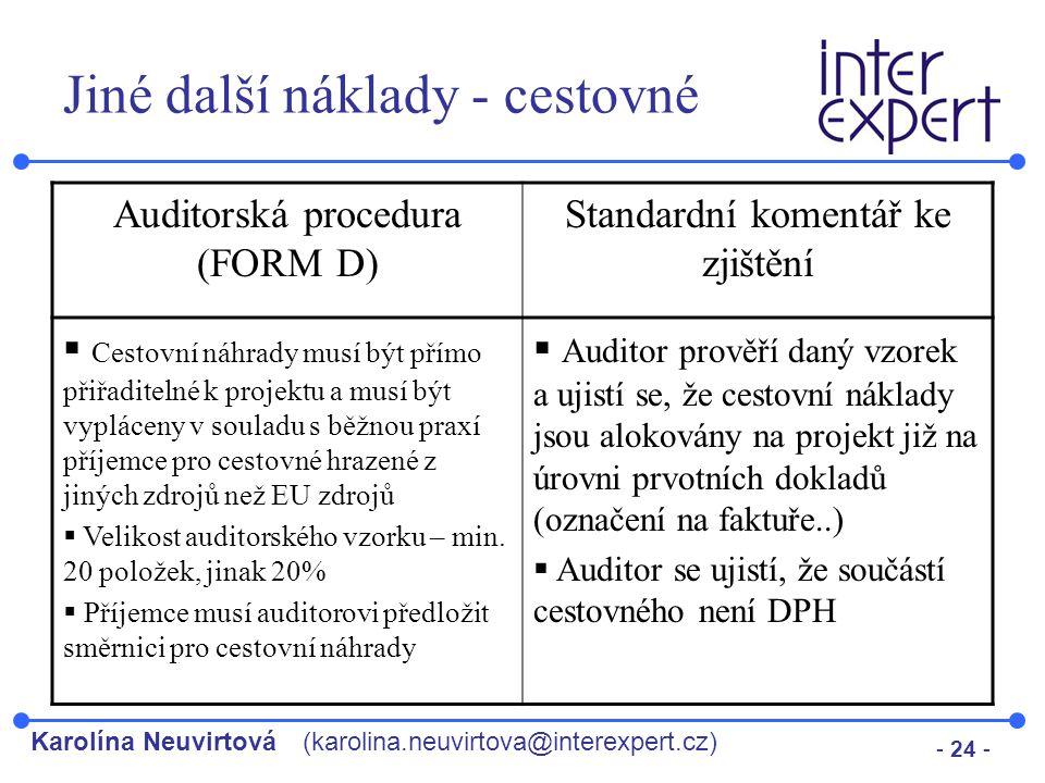 Karolína Neuvirtová(karolina.neuvirtova@interexpert.cz) - 24 - Jiné další náklady - cestovné Auditorská procedura (FORM D) Standardní komentář ke zjiš