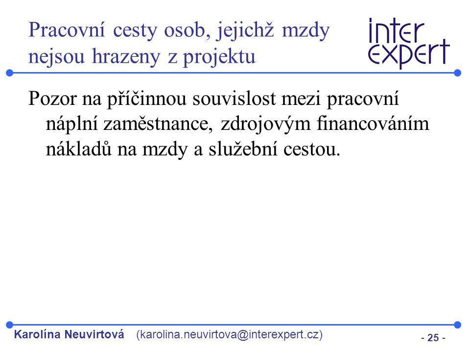 Karolína Neuvirtová(karolina.neuvirtova@interexpert.cz) - 25 - Pracovní cesty osob, jejichž mzdy nejsou hrazeny z projektu Pozor na příčinnou souvislo