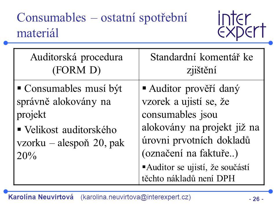 Karolína Neuvirtová(karolina.neuvirtova@interexpert.cz) - 26 - Consumables – ostatní spotřební materiál Auditorská procedura (FORM D) Standardní komen