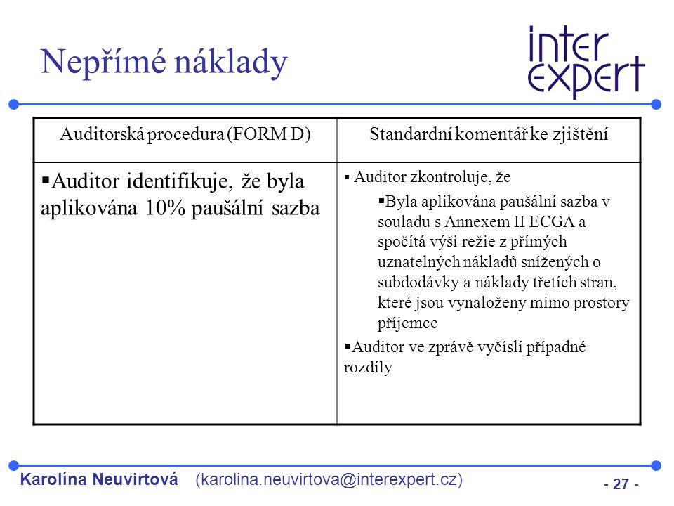 Karolína Neuvirtová(karolina.neuvirtova@interexpert.cz) - 27 - Nepřímé náklady Auditorská procedura (FORM D)Standardní komentář ke zjištění  Auditor