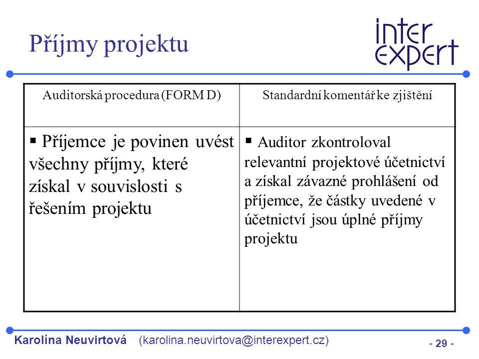 Karolína Neuvirtová(karolina.neuvirtova@interexpert.cz) - 29 - Příjmy projektu Auditorská procedura (FORM D)Standardní komentář ke zjištění  Příjemce