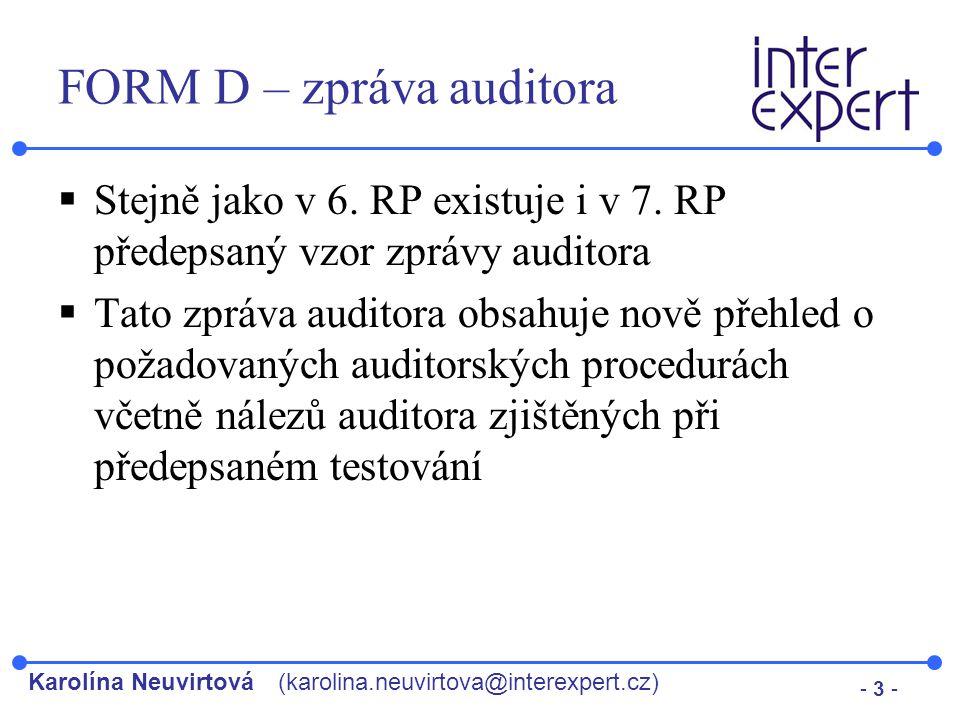 Karolína Neuvirtová(karolina.neuvirtova@interexpert.cz) - 3 - FORM D – zpráva auditora  Stejně jako v 6. RP existuje i v 7. RP předepsaný vzor zprávy