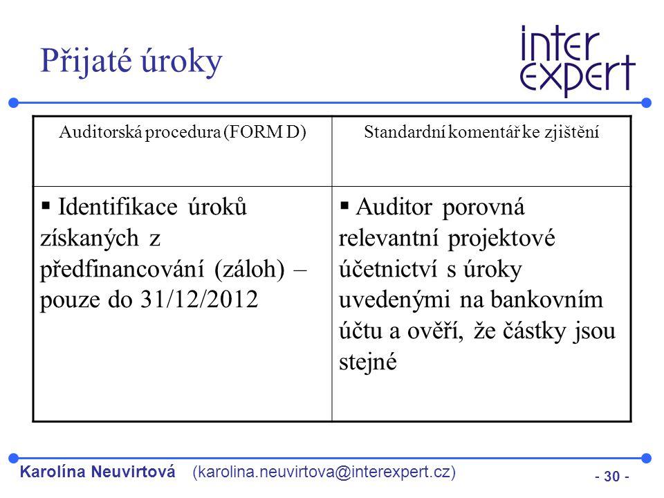 Karolína Neuvirtová(karolina.neuvirtova@interexpert.cz) - 30 - Přijaté úroky Auditorská procedura (FORM D)Standardní komentář ke zjištění  Identifika