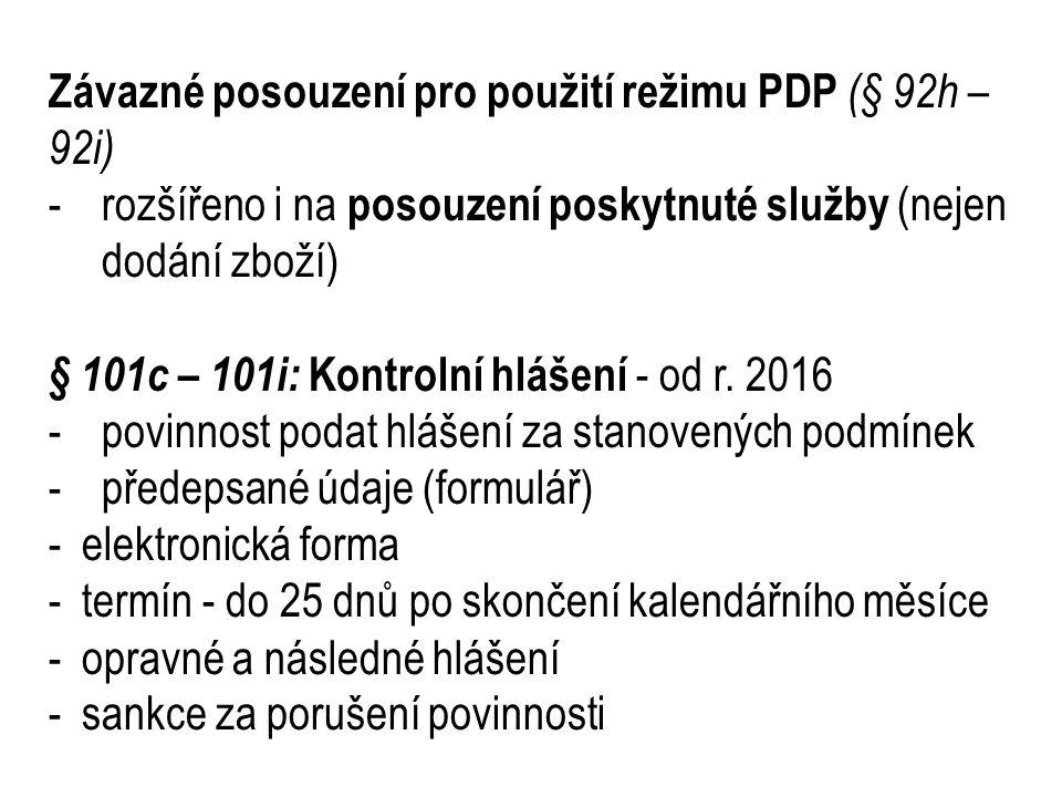 Závazné posouzení pro použití režimu PDP (§ 92h – 92i) -rozšířeno i na posouzení poskytnuté služby (nejen dodání zboží) § 101c – 101i: Kontrolní hlášení - od r.