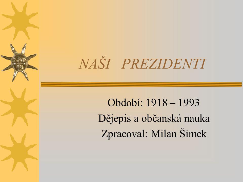 NAŠI PREZIDENTI Období: 1918 – 1993 Dějepis a občanská nauka Zpracoval: Milan Šimek