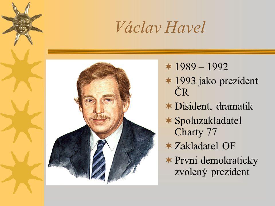 Václav Havel  1989 – 1992  1993 jako prezident ČR  Disident, dramatik  Spoluzakladatel Charty 77  Zakladatel OF  První demokraticky zvolený prez