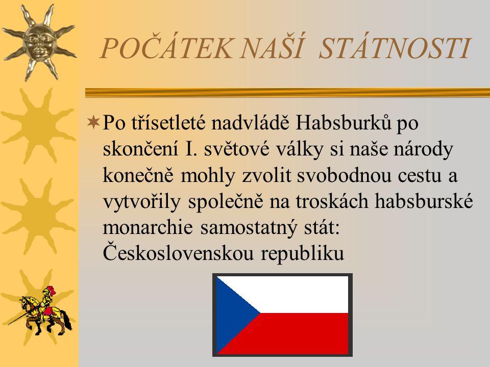 POČÁTEK NAŠÍ STÁTNOSTI  Po třísetleté nadvládě Habsburků po skončení I.