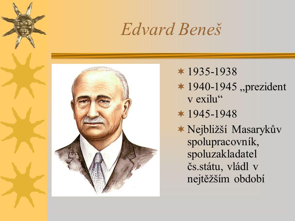 """Edvard Beneš  1935-1938  1940-1945 """"prezident v exilu""""  1945-1948  Nejbližší Masarykův spolupracovník, spoluzakladatel čs.státu, vládl v nejtěžším"""