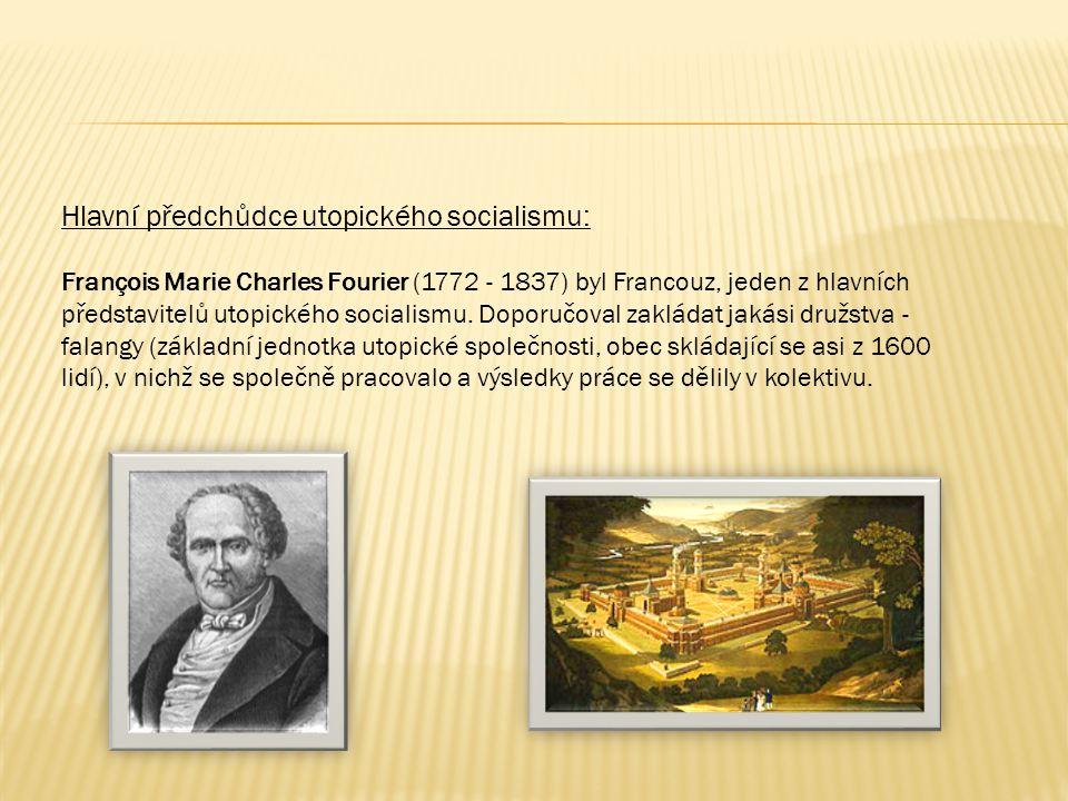 Hlavní předchůdce utopického socialismu: François Marie Charles Fourier (1772 - 1837) byl Francouz, jeden z hlavních představitelů utopického socialismu.
