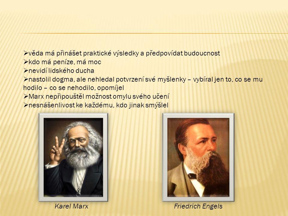  věda má přinášet praktické výsledky a předpovídat budoucnost  kdo má peníze, má moc  nevidí lidského ducha  nastolil dogma, ale nehledal potvrzení své myšlenky – vybíral jen to, co se mu hodilo – co se nehodilo, opomíjel  Marx nepřipouštěl možnost omylu svého učení  nesnášenlivost ke každému, kdo jinak smýšlel Karel MarxFriedrich Engels