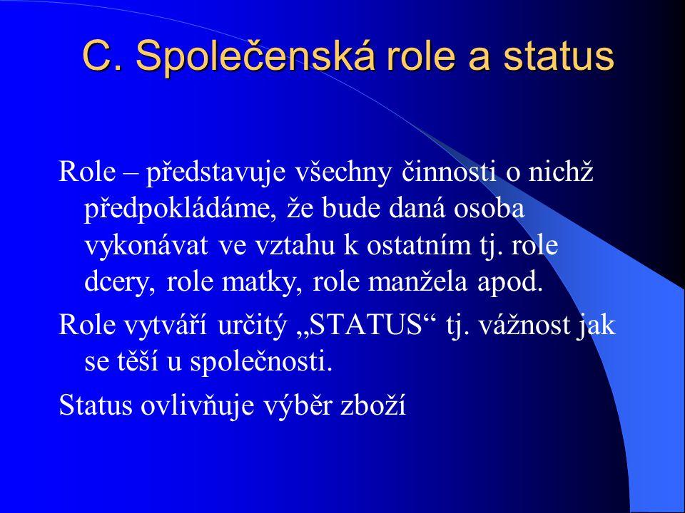 C. Společenská role a status Role – představuje všechny činnosti o nichž předpokládáme, že bude daná osoba vykonávat ve vztahu k ostatním tj. role dce