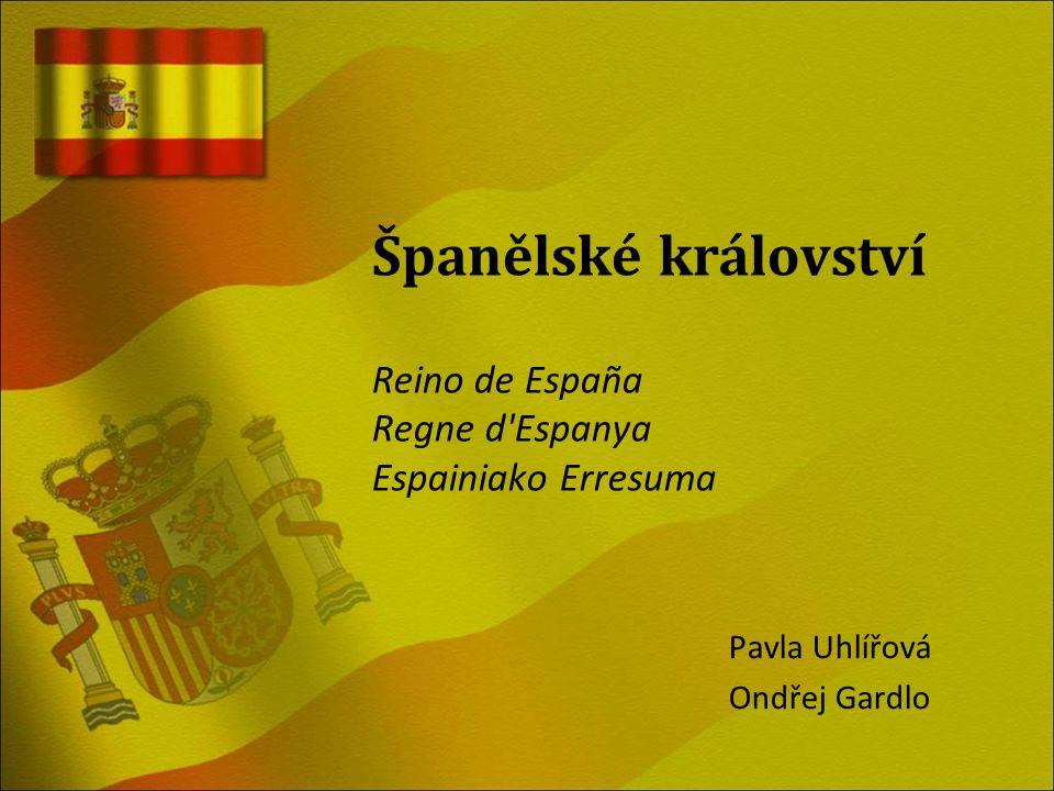 Španělské království Reino de España Regne d'Espanya Espainiako Erresuma Pavla Uhlířová Ondřej Gardlo