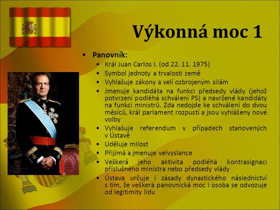 Výkonná moc 1 Panovník: Král Juan Carlos I. (od 22. 11. 1975) Symbol jednoty a trvalosti země Vyhlašuje zákony a velí ozbrojeným silám Jmenuje kandidá