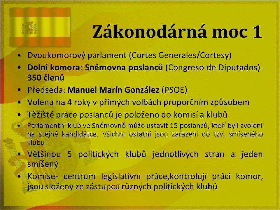 Zákonodárná moc 1 Dvoukomorový parlament (Cortes Generales/Cortesy) Dolní komora: Sněmovna poslanců (Congreso de Diputados)- 350 členů Předseda: Manue