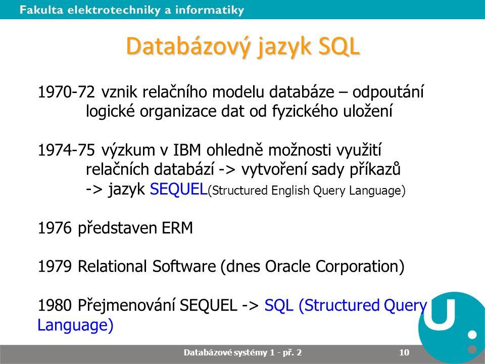 Databázový jazyk SQL 1970-72 vznik relačního modelu databáze – odpoutání logické organizace dat od fyzického uložení 1974-75 výzkum v IBM ohledně možn