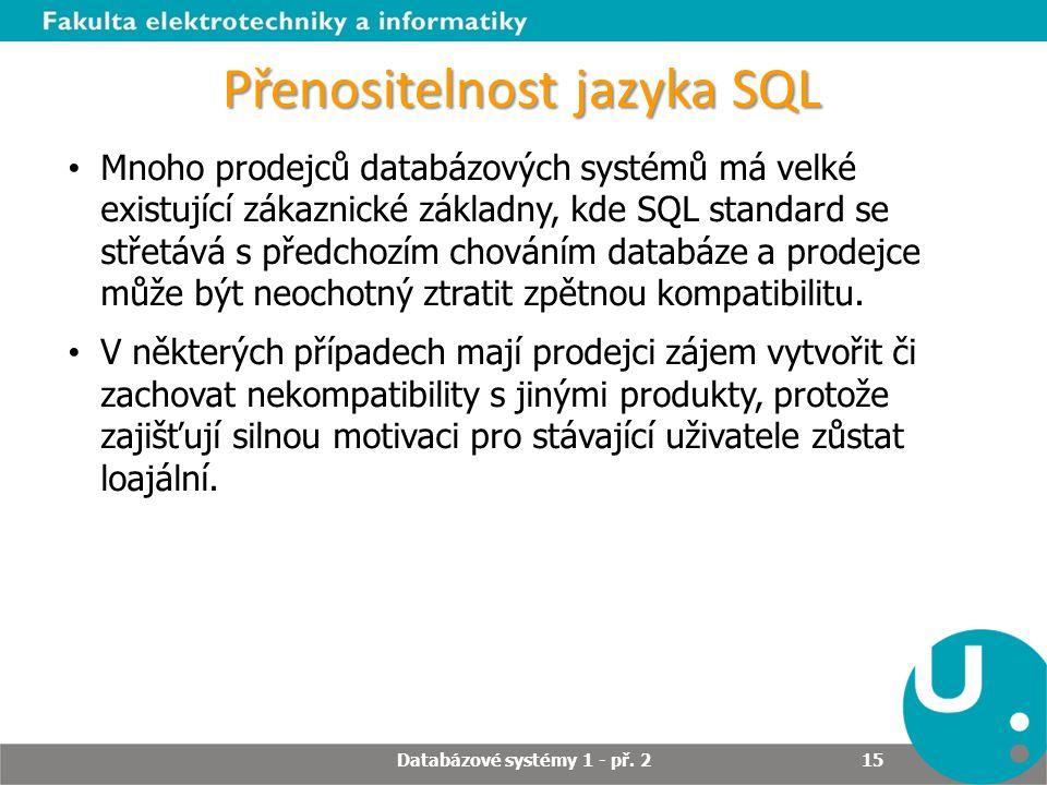 Přenositelnost jazyka SQL Mnoho prodejců databázových systémů má velké existující zákaznické základny, kde SQL standard se střetává s předchozím chová