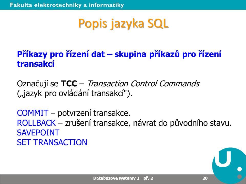 """Popis jazyka SQL Příkazy pro řízení dat – skupina příkazů pro řízení transakcí Označují se TCC – Transaction Control Commands (""""jazyk pro ovládání tra"""