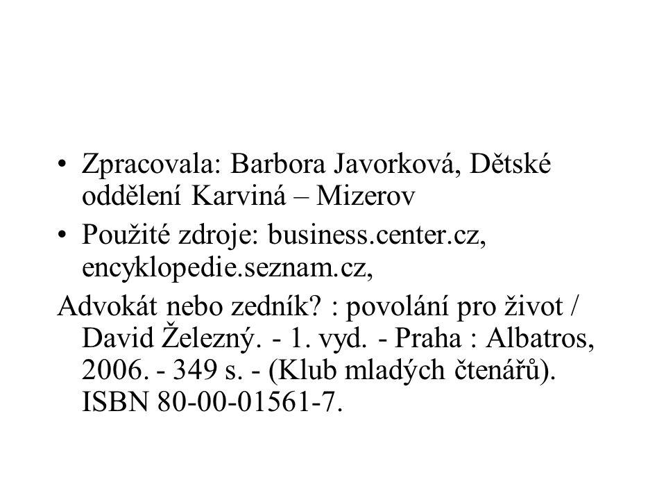 Zpracovala: Barbora Javorková, Dětské oddělení Karviná – Mizerov Použité zdroje: business.center.cz, encyklopedie.seznam.cz, Advokát nebo zedník? : po