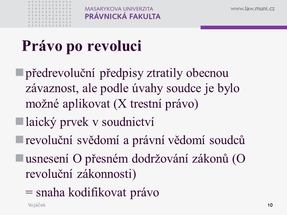 www.law.muni.cz Vojáček10 Právo po revoluci předrevoluční předpisy ztratily obecnou závaznost, ale podle úvahy soudce je bylo možné aplikovat (X trest