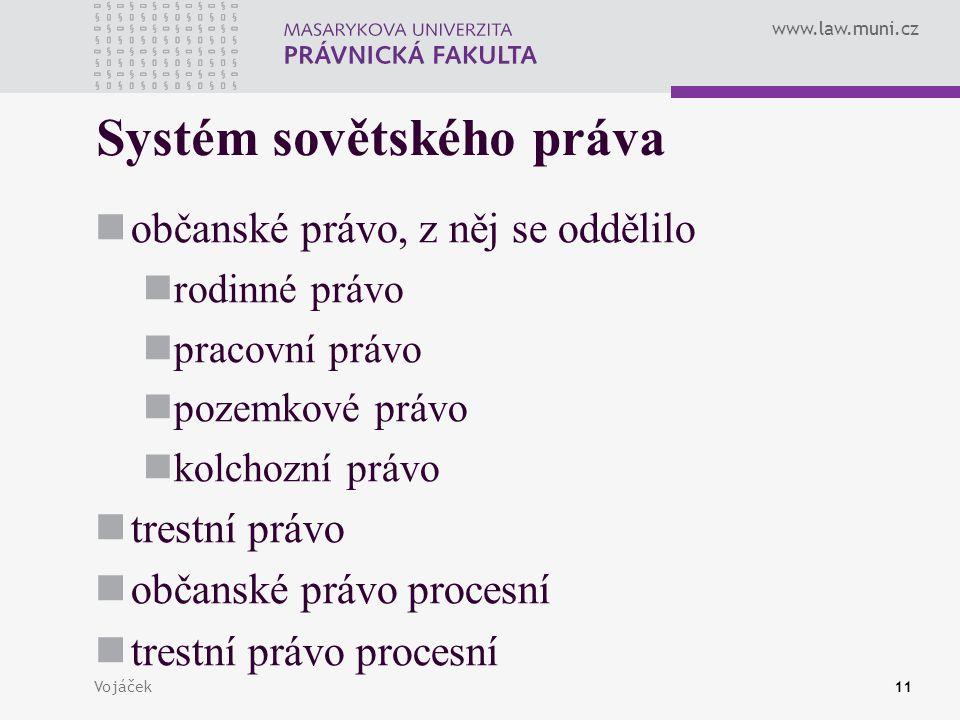 www.law.muni.cz Vojáček11 Systém sovětského práva občanské právo, z něj se oddělilo rodinné právo pracovní právo pozemkové právo kolchozní právo trest
