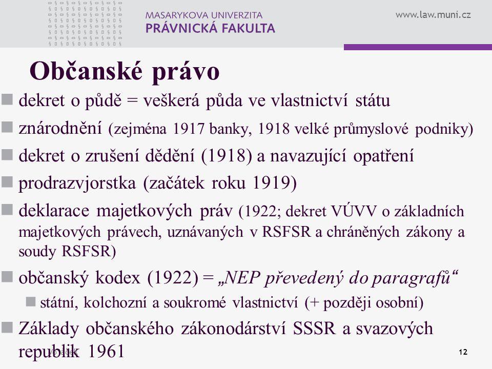 www.law.muni.cz Vojáček12 Občanské právo dekret o půdě = veškerá půda ve vlastnictví státu znárodnění (zejména 1917 banky, 1918 velké průmyslové podni