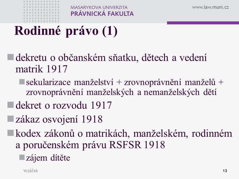 www.law.muni.cz Vojáček13 Rodinné právo (1) dekretu o občanském sňatku, dětech a vedení matrik 1917 sekularizace manželství + zrovnoprávnění manželů +
