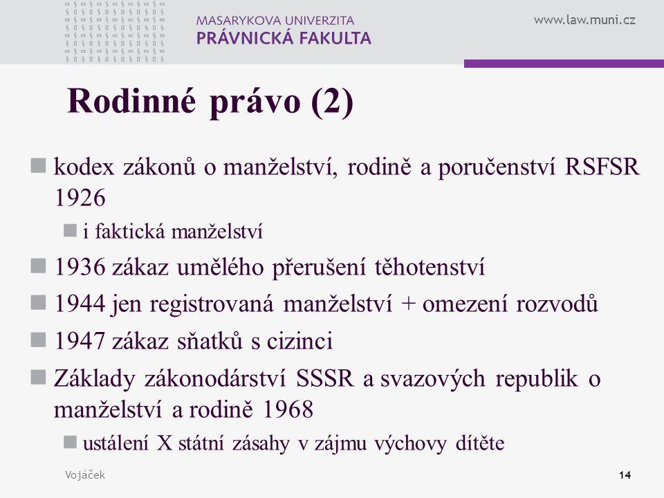 www.law.muni.cz Vojáček14 Rodinné právo (2) kodex zákonů o manželství, rodině a poručenství RSFSR 1926 i faktická manželství 1936 zákaz umělého přeruš