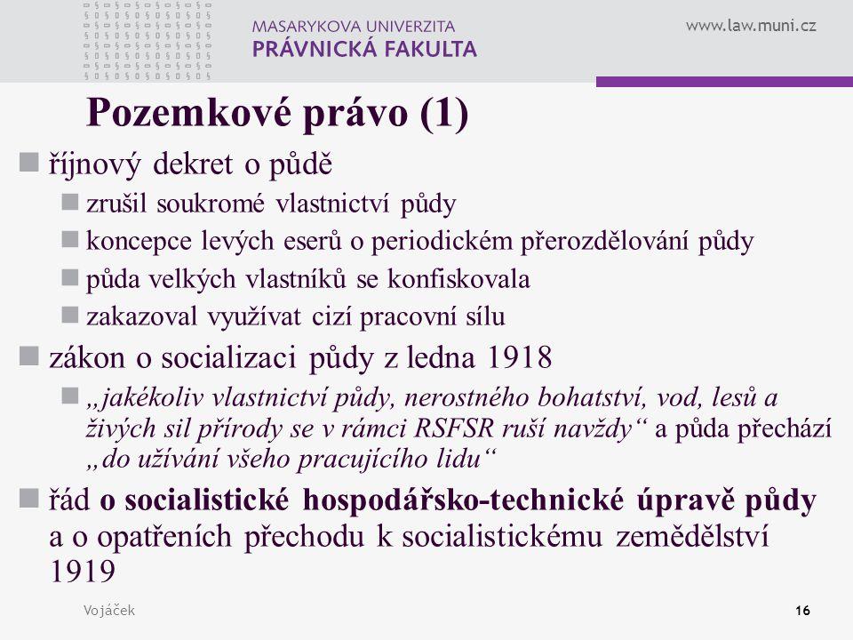 www.law.muni.cz Vojáček16 Pozemkové právo (1) říjnový dekret o půdě zrušil soukromé vlastnictví půdy koncepce levých eserů o periodickém přerozdělován