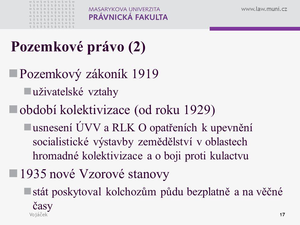 www.law.muni.cz Vojáček17 Pozemkové právo (2) Pozemkový zákoník 1919 uživatelské vztahy období kolektivizace (od roku 1929) usnesení ÚVV a RLK O opatř