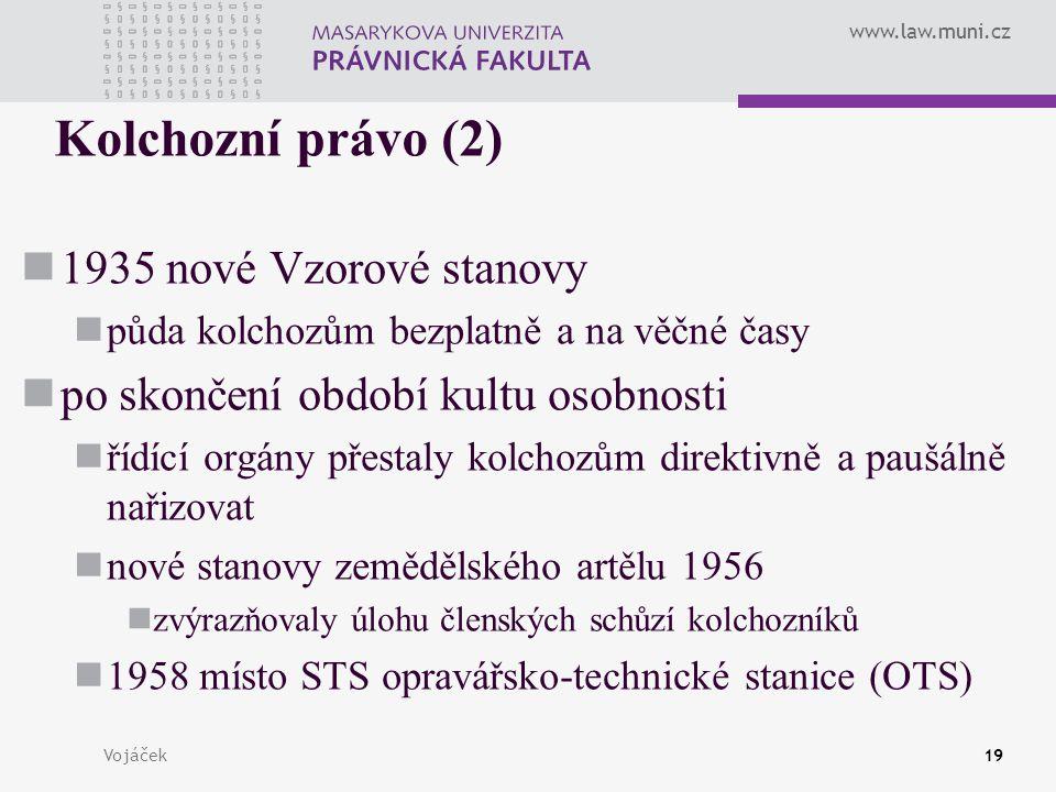 www.law.muni.cz Vojáček19 Kolchozní právo (2) 1935 nové Vzorové stanovy půda kolchozům bezplatně a na věčné časy po skončení období kultu osobnosti ří