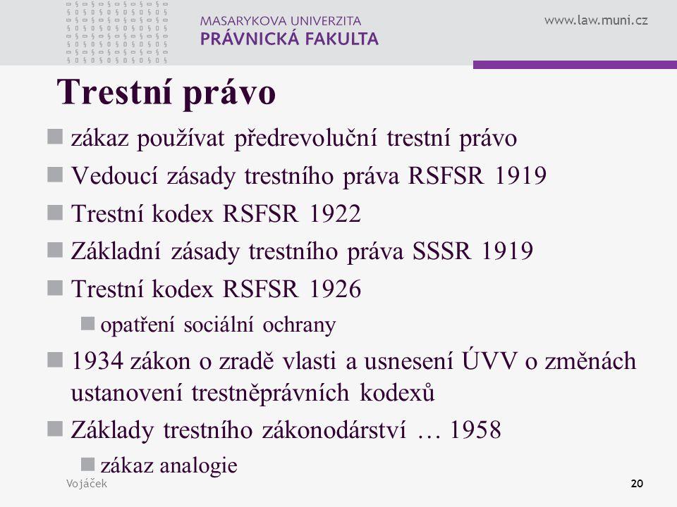 www.law.muni.cz Vojáček20 Trestní právo zákaz používat předrevoluční trestní právo Vedoucí zásady trestního práva RSFSR 1919 Trestní kodex RSFSR 1922