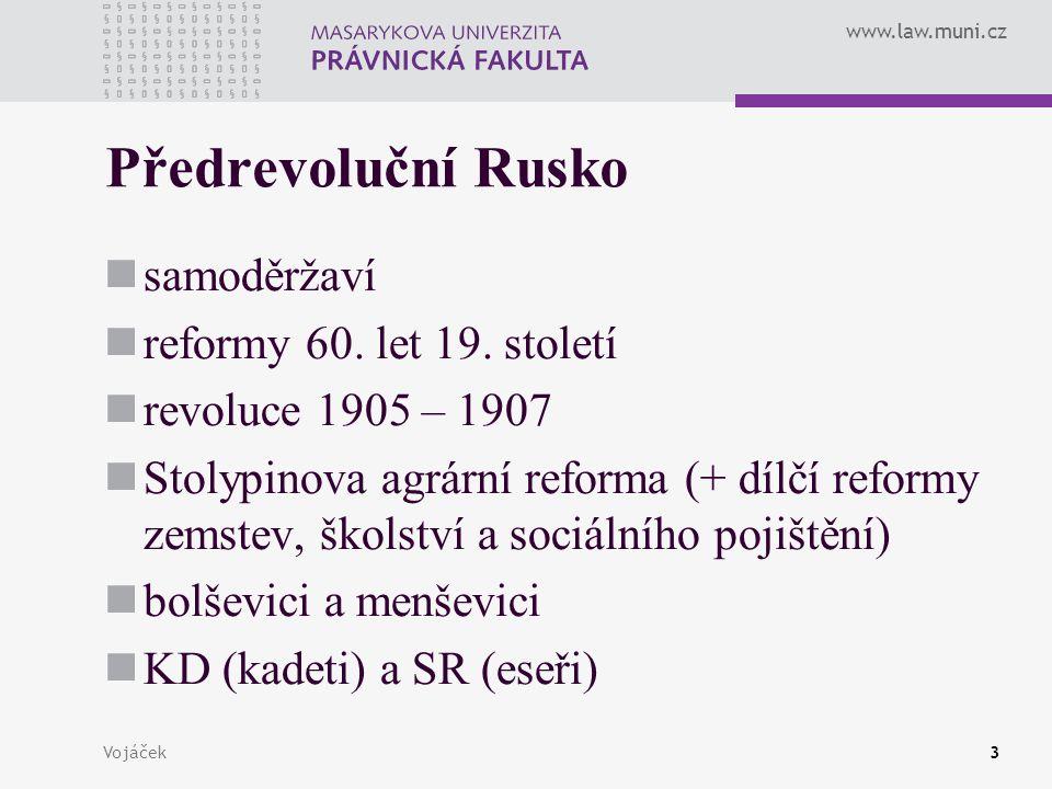 www.law.muni.cz Vojáček3 Předrevoluční Rusko samoděržaví reformy 60. let 19. století revoluce 1905 – 1907 Stolypinova agrární reforma (+ dílčí reformy