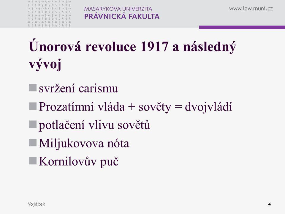 www.law.muni.cz Vojáček4 Únorová revoluce 1917 a následný vývoj svržení carismu Prozatímní vláda + sověty = dvojvládí potlačení vlivu sovětů Miljukovo
