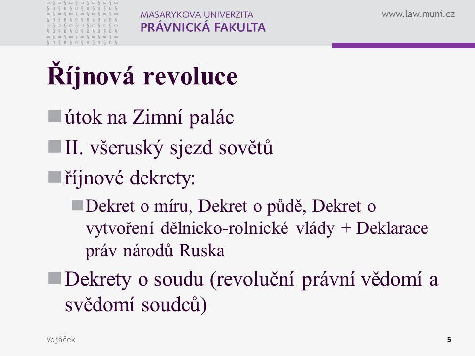 www.law.muni.cz Vojáček5 Říjnová revoluce útok na Zimní palác II. všeruský sjezd sovětů říjnové dekrety: Dekret o míru, Dekret o půdě, Dekret o vytvoř