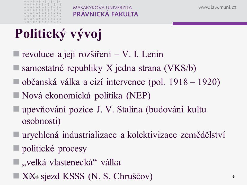 www.law.muni.cz Vojáček6 Politický vývoj revoluce a její rozšíření – V. I. Lenin samostatné republiky X jedna strana (VKS/b) občanská válka a cizí int