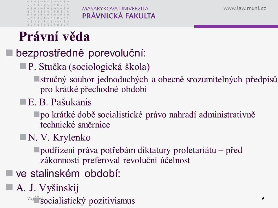 www.law.muni.cz Vojáček9 Právní věda bezprostředně porevoluční: P. Stučka (sociologická škola) stručný soubor jednoduchých a obecně srozumitelných pře