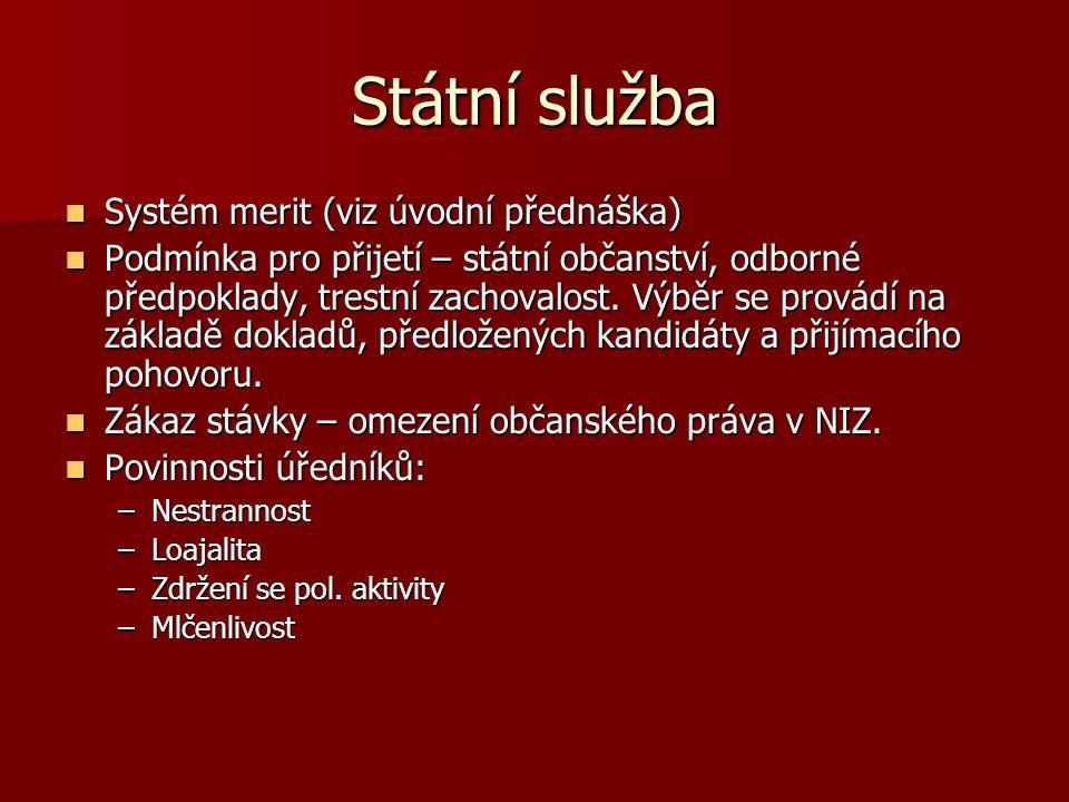 Státní služba Systém merit (viz úvodní přednáška) Systém merit (viz úvodní přednáška) Podmínka pro přijetí – státní občanství, odborné předpoklady, tr