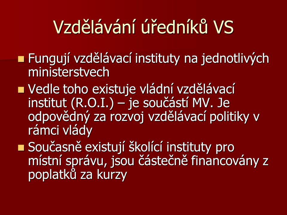 Vzdělávání úředníků VS Fungují vzdělávací instituty na jednotlivých ministerstvech Fungují vzdělávací instituty na jednotlivých ministerstvech Vedle t
