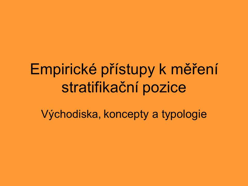 Empirické přístupy k měření stratifikační pozice Východiska, koncepty a typologie