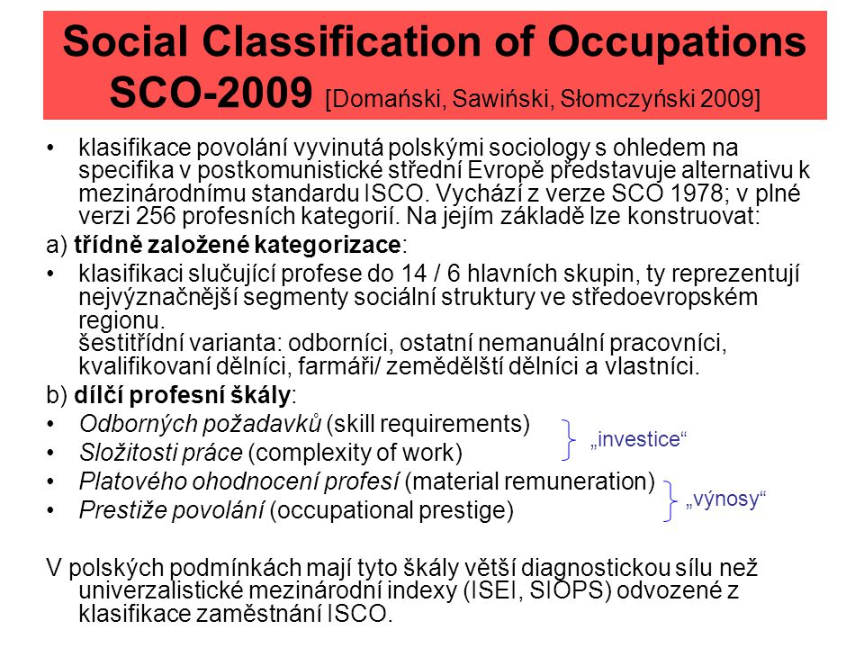 Social Classification of Occupations SCO-2009 [Domański, Sawiński, Słomczyński 2009] klasifikace povolání vyvinutá polskými sociology s ohledem na spe